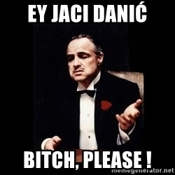 The Godfather - Ey Jaci Danić Bitch, Please !