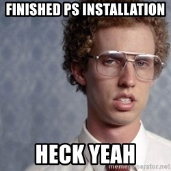 Napoleon Dynamite - FINISHED PS INSTALLATION HECK YEAH