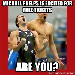 Ecstatic Michael Phelps - Michael Phelps is excited for Free tickets Are you?