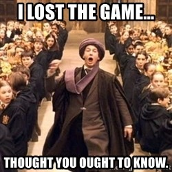 professor quirrell - I lost the game... Thought you ought to know.