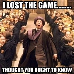 professor quirrell - I lost the game......... Thought you ought to know