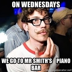 Super Smart Hipster - ON WEDNESDAYS WE GO TO MR SMITH'S    PIANO BAR