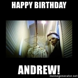 Michael Myers - Happy birthday Andrew!