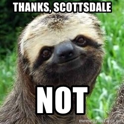 Sarcastic Sloth - Thanks, Scottsdale NOT