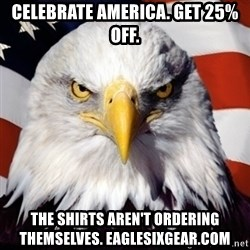 Freedom Eagle  - Celebrate america. Get 25% off. The shirts aren't ordering themselves. eaglesixgear.com