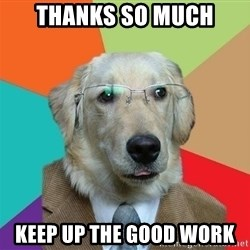 Business Dog - Thanks so much Keep up the good work