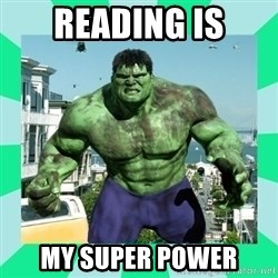 THe Incredible hulk - Reading is my super Power
