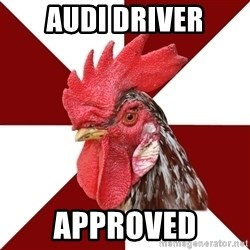 Roleplaying Rooster - Audi driver Approved