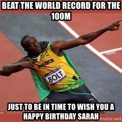 USAIN BOLT POINTING - Beat the world record for the 100M  Just to be in time to wish you a happy birthday sarah
