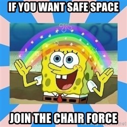Spongebob Imagination - IF YOU WANT SAFE SPACE JOIN THE CHAIR FORCE