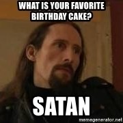 gorgoroth gaahl - What is your favorite birthday cake? Satan