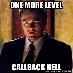 inception - one more level callback hell