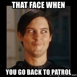 Tobey_Maguire - THAT FACE WHEN YOU GO BACK TO PATROL