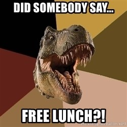 Raging T-rex - Did Somebody say... Free Lunch?!