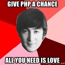 John Lennon Meme - give php a chance All you need is love