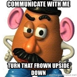 mr potato head - communicate with me Turn that frown upside down