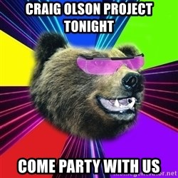 Party Bear - Craig olson project  tonight  come party with us