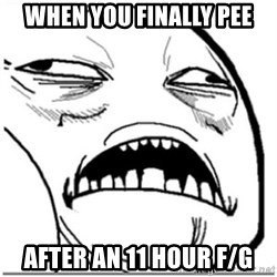 Sweet Jesus Face - When you finally pee After an 11 hour F/G
