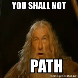 Gandalf You Shall Not Pass - you shall not      path