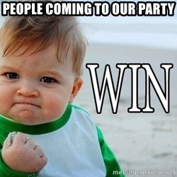 Win Baby - People coming to our party