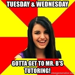 Rebecca Black Meme - tuesday & Wednesday Gotta get to mr. b's tutoring!