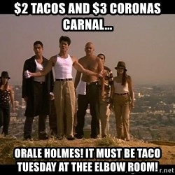 Blood in blood out - $2 Tacos and $3 Coronas Carnal... Orale Holmes! It must be Taco Tuesday at Thee Elbow Room!