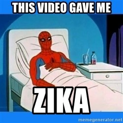 spiderman sick - this video gave me zika