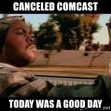 It was a good day - Canceled Comcast Today was a good day