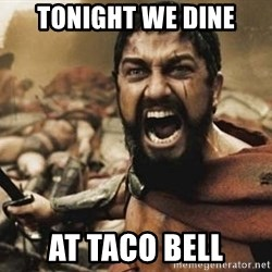300 - Tonight we dine AT TACO BELL