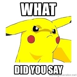 Pikachu - WHAT did you say