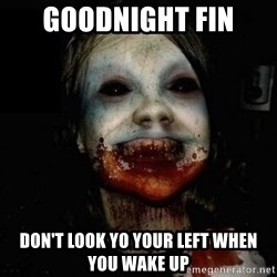 scary meme - Goodnight Fin Don't look yo your left when you wake up