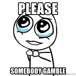Please guy - Please Somebody gamble