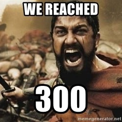 300 - we reached 300