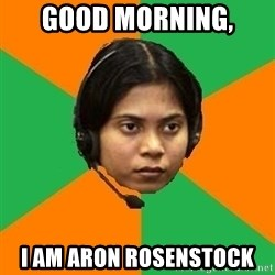 Stereotypical Indian Telemarketer - Good morning, I am Aron Rosenstock