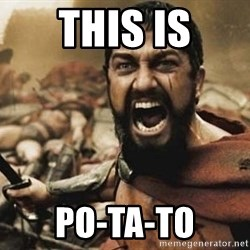 300 - tHIS IS PO-TA-TO