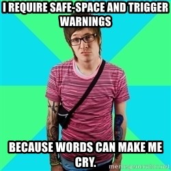 Disingenuous Liberal - I require safe-space and trigger warnings  because words can make me cry.