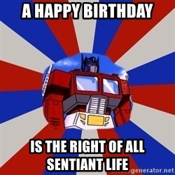 Optimus Prime - A Happy Birthday Is The Right of All Sentiant Life