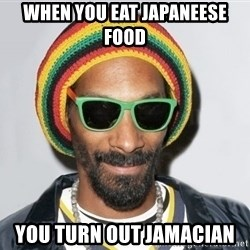 Snoop lion2 - when you eat japaneese food you turn out jamacian