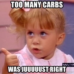 thumbs up - Too many carbs was juuuuust right