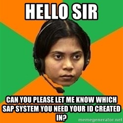 Stereotypical Indian Telemarketer - Hello Sir Can you please let me know which SAP System you need your ID created in?