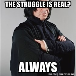 Snape - The Struggle is Real? ALWAYS