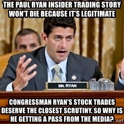 Paul Ryan Meme  - The Paul Ryan Insider Trading Story Won't Die Because It's Legitimate Congressman Ryan's stock trades deserve the closest scrutiny. So why is he getting a pass from the media?