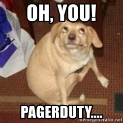 Oh You Dog - oh, you! pagerduty....