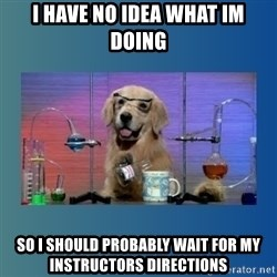 Chemistry Dog - I have no idea what im doing so i should probably wait for my instructors directions