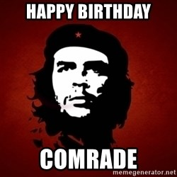 Che Guevara Meme - Happy Birthday comrade