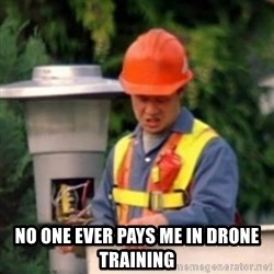 No One Ever Pays Me in Gum -  No one ever pays me in drone training