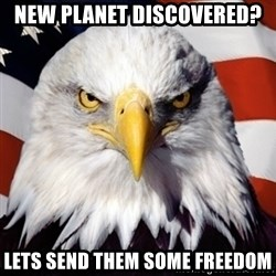 Freedom Eagle  - New planet discovered? Lets send them some freedom