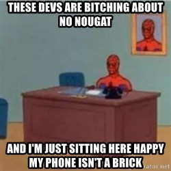 60s spiderman behind desk - These Devs are bitching about no nougat and I'm just sitting here happy my phone isn't a brick