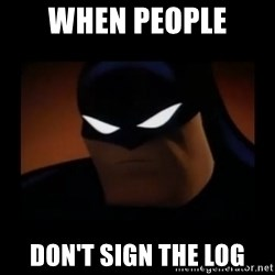 Disapproving Batman - When people  Don't sign the Log