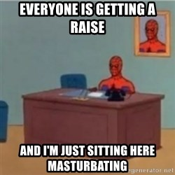 60s spiderman behind desk - Everyone is getting a raise And I'm just sitting here masturbating